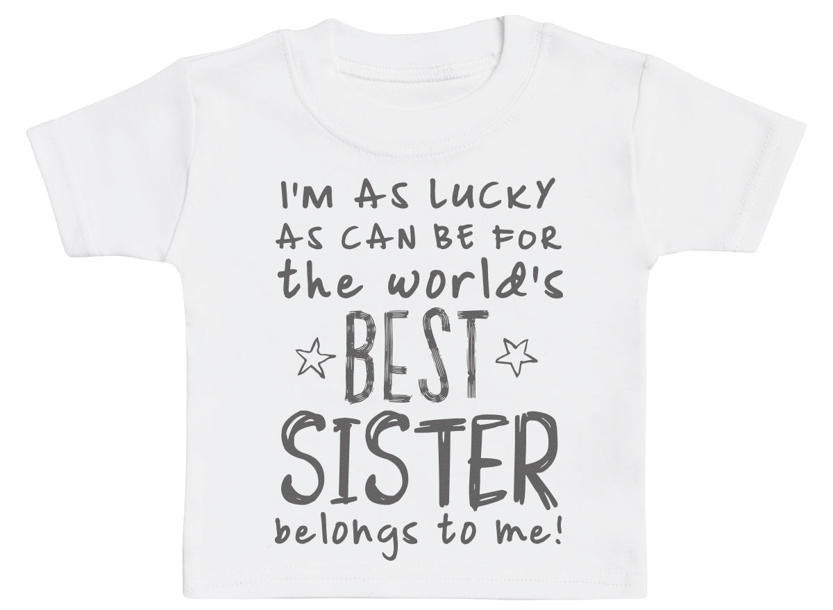 I'm As Lucky As Can Be Best Sister belongs to me! Baby T-Shirt