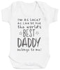 I'm As Lucky As Can Be Best Daddy belongs to me! Baby Bodysuit