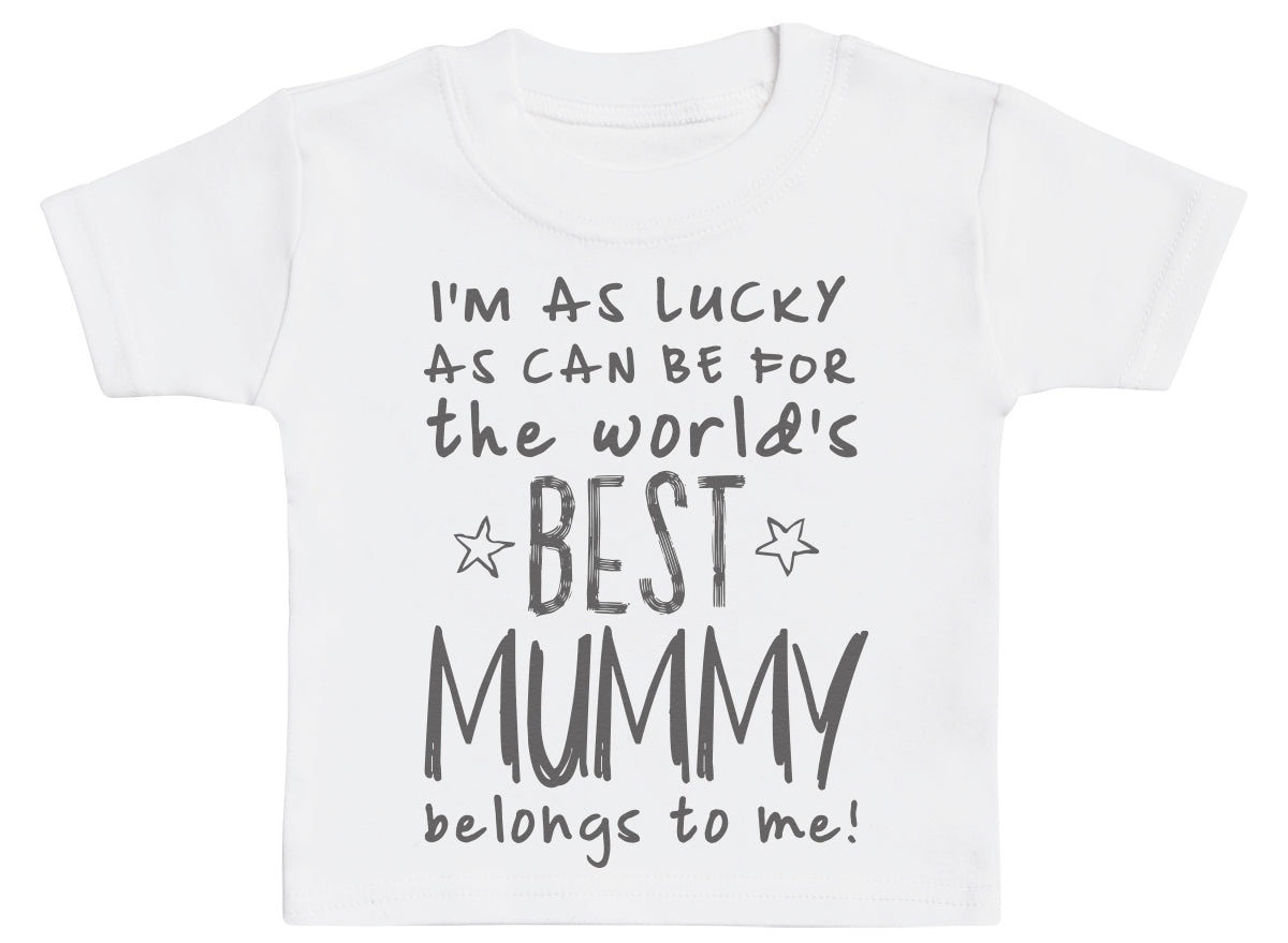 I'm As Lucky As Can Be Best Mummy belongs to me! Baby T-Shirt