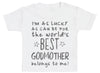 I'm As Lucky As Can Be Best GodMother belongs to me! Baby T-Shirt