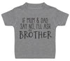 If Mum & Dad Say No, I'll Ask My Brother Baby T-Shirt