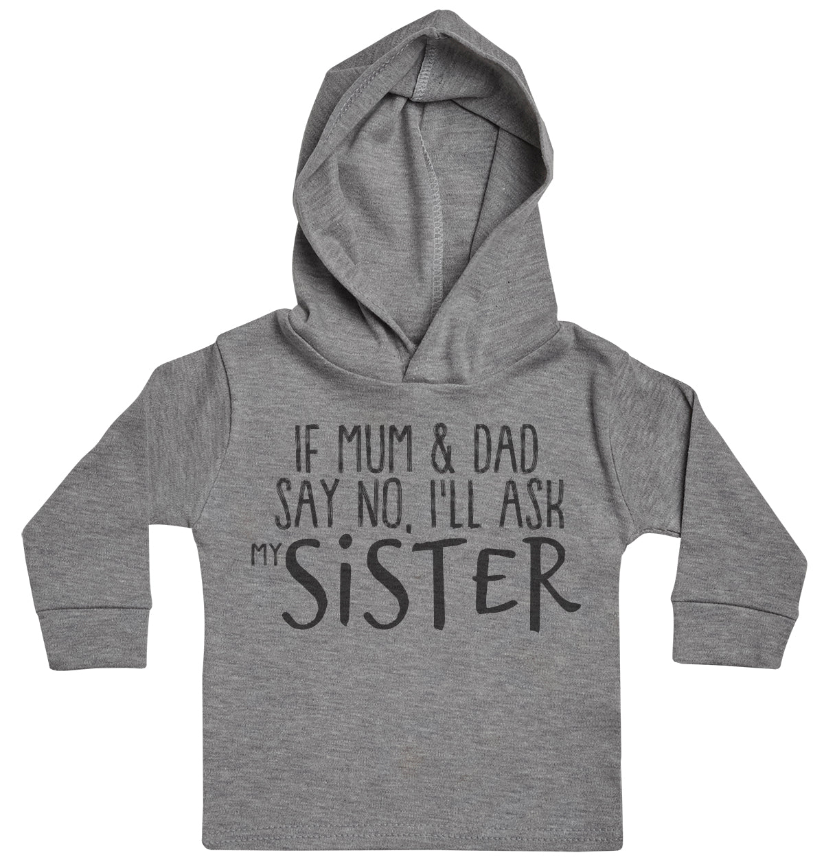 If Mum & Dad Say No, I'll Ask My Sister Baby Hoody