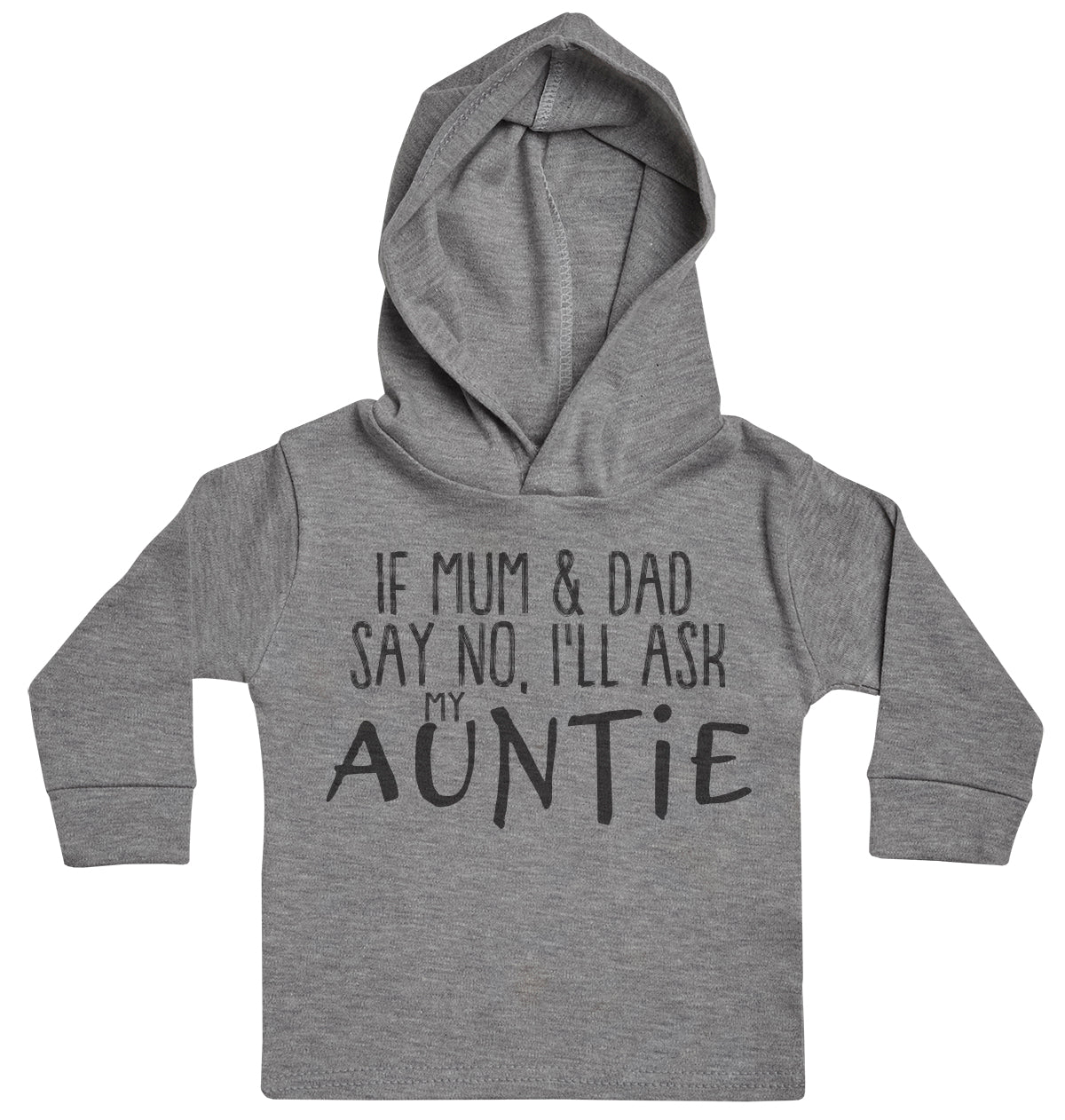 If Mum & Dad Say No, I'll Ask My Auntie Baby Hoody