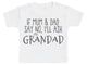 If Mum & Dad Say No, I'll Ask My Grandad Baby T-Shirt