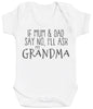 If Mum & Dad Say No, I'll Ask My Grandma Baby Bodysuit