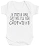 If Mum & Dad Say No, I'll Ask My GodFather Baby Bodysuit