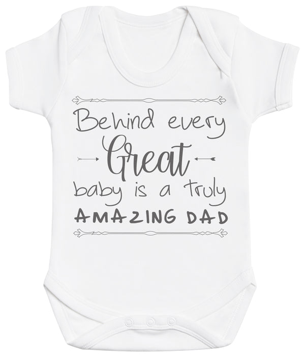 Behind Every Great Baby Is A Truly Amazing Dad Baby Bodysuit