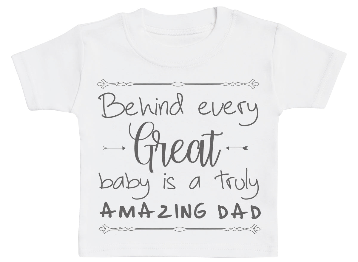Behind Every Great Baby Is A Truly Amazing Dad Baby T-Shirt