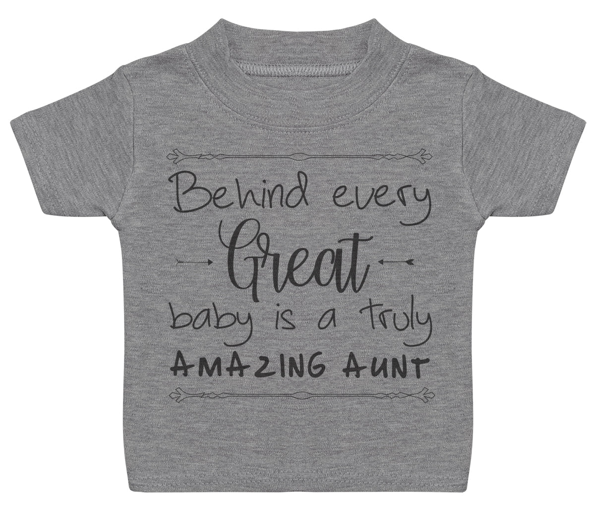 Behind Every Great Baby Is A Truly Amazing Aunt Baby T - Shirt