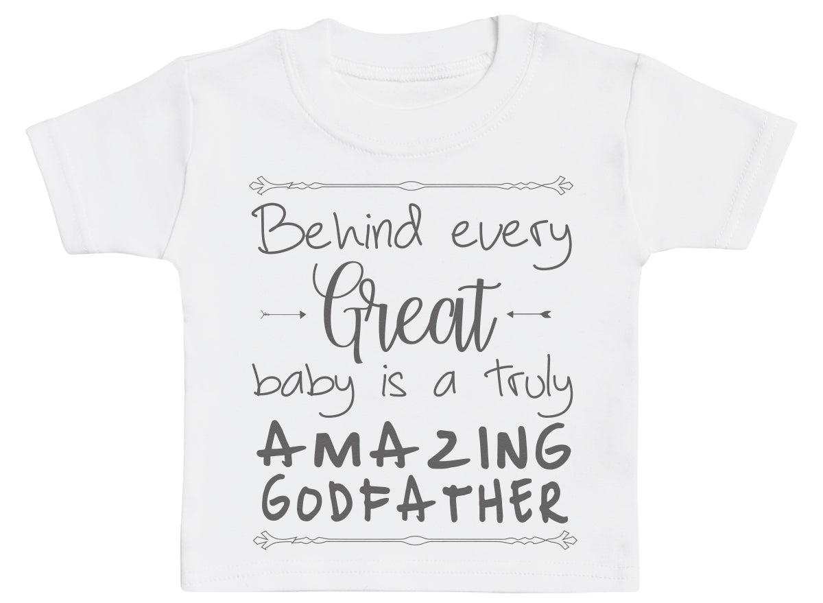 Behind Every Great Baby Is A Truly Amazing GodFather Baby T-Shirt