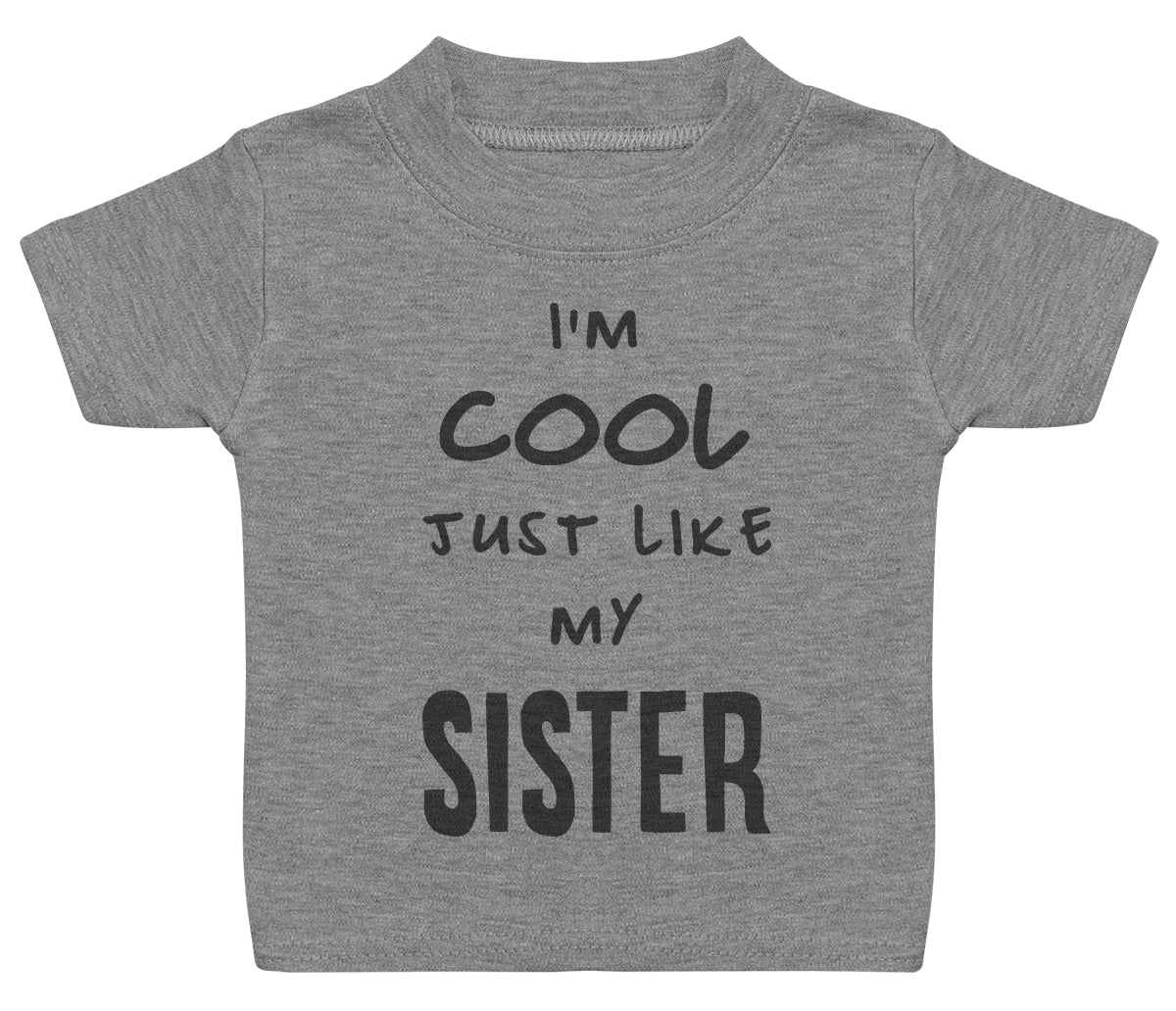 I'm Cool Just Like My Sister Baby T-Shirt
