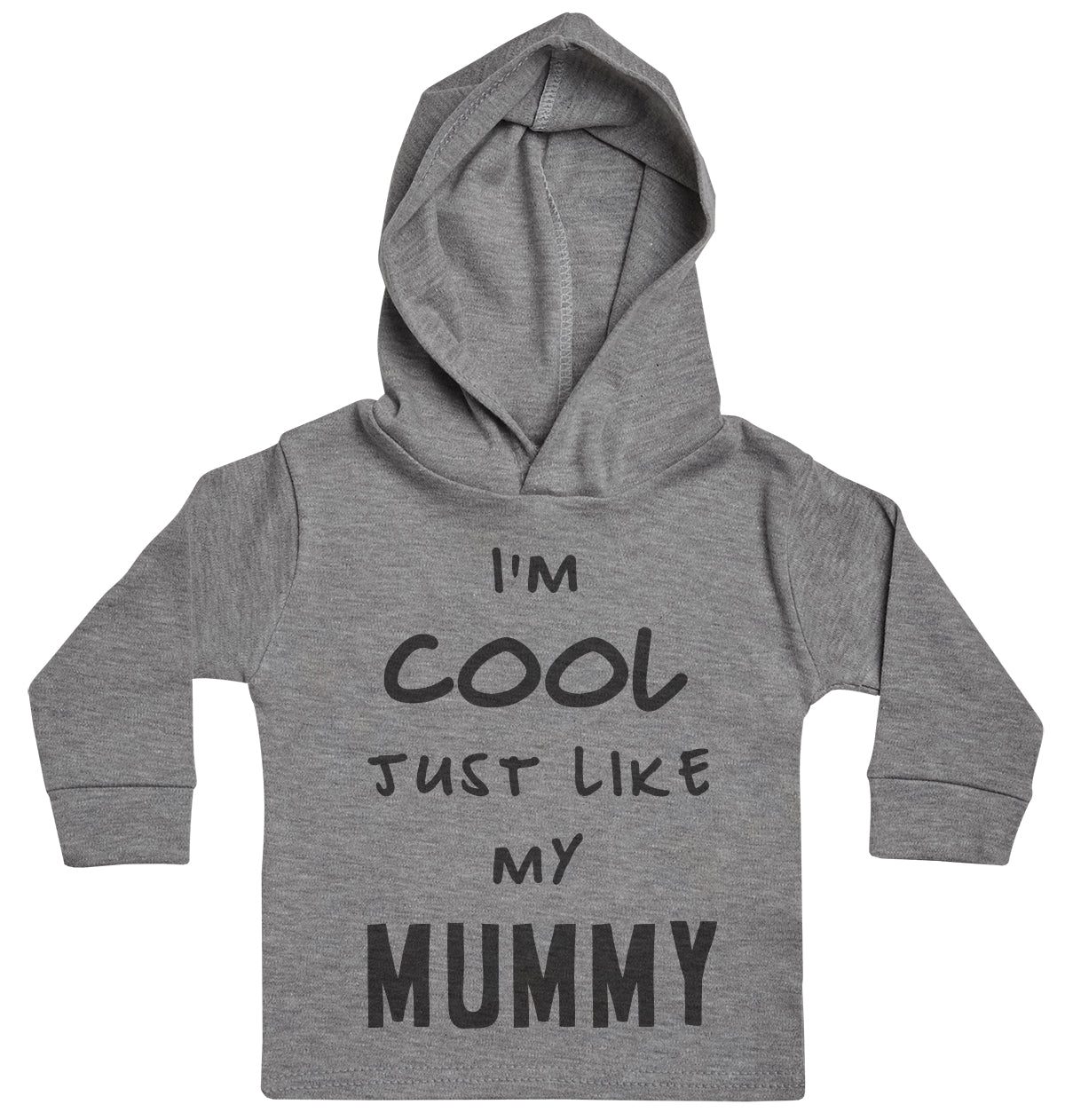 I'm Cool Just Like My Mummy Baby Hoody