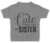 I'm Cute Just Like My Sister Baby T-Shirt