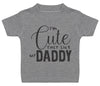 I'm Cute Just Like My Daddy Baby T-Shirt