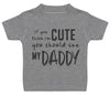 If You Think I'm Cute You Should See My Daddy Baby T-Shirt