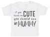 If You Think I'm Cute You Should See My Mummy Baby T-Shirt
