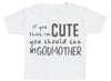If You Think I'm Cute You Should See My GodMother Baby T-Shirt