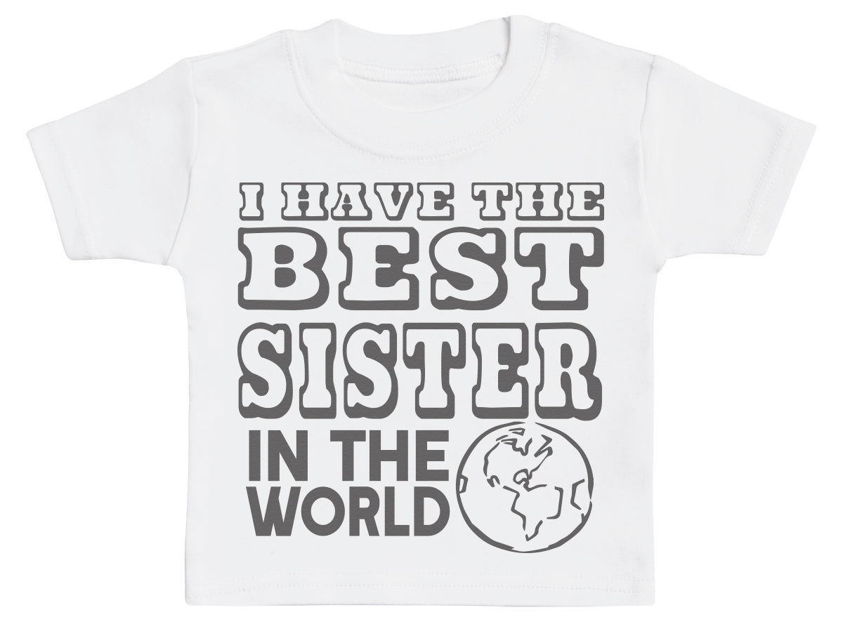 I Have The Best Sister In The World Baby T-Shirt