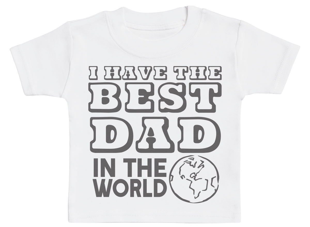 I Have The Best Dad In The World Baby T-Shirt