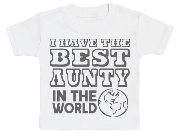 I Have The Best Aunty In The World Baby T-Shirt
