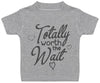 Totally Worth The Wait Baby T-Shirt - Baby TShirt Gift - Baby Tee - Baby Gift