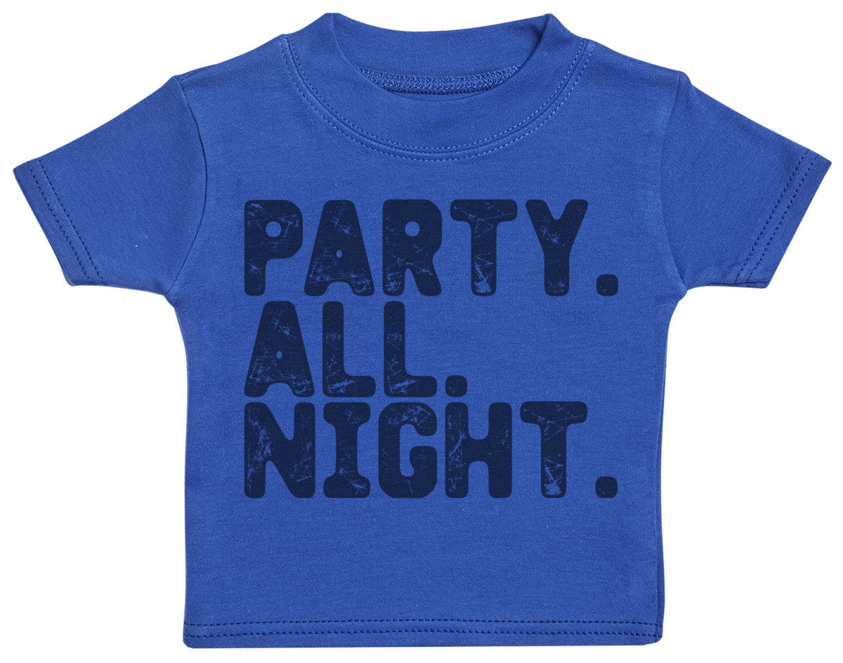 Party. All. Night. Baby T-Shirt - Baby TShirt Gift - Baby Tee - Baby Gift