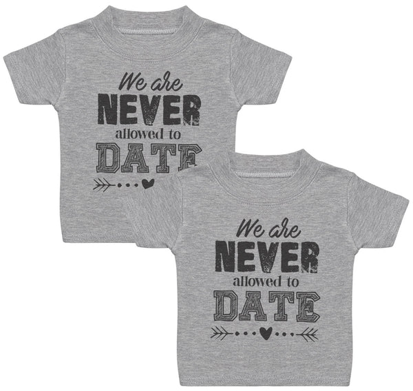 We Are Never Allowed To Date Kids T-Shirt - Kids Top - Boys T-Shirt - Girls T-Shirt