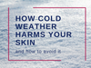 How Cold Weather Harms Your Skin, And How to Avoid It