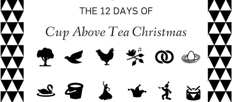 The 12 Days of Cup Above Tea Christmas