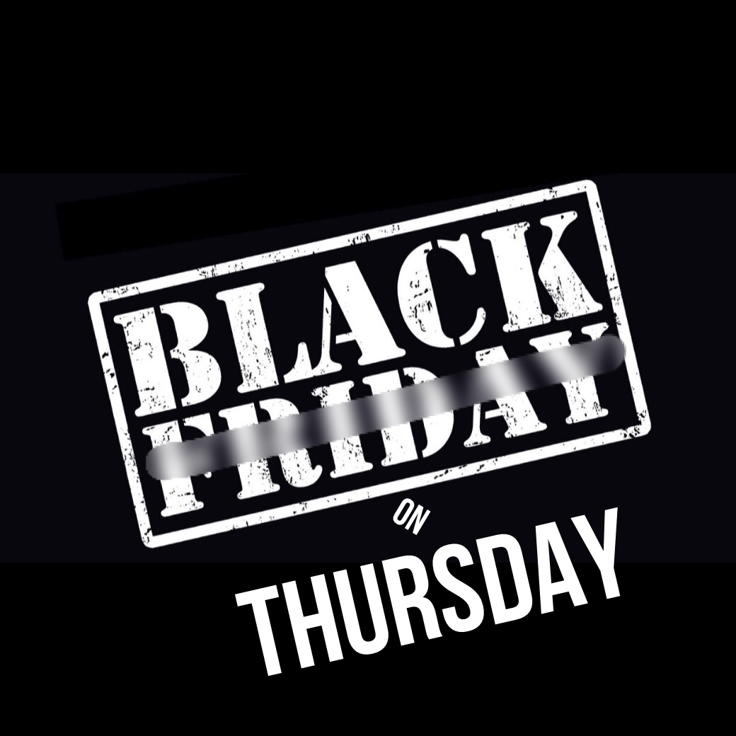 Black Friday on Thursday!!