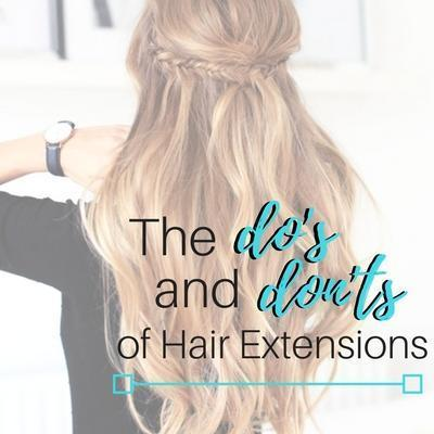 The DO's and DON'Ts of Hair Extensions