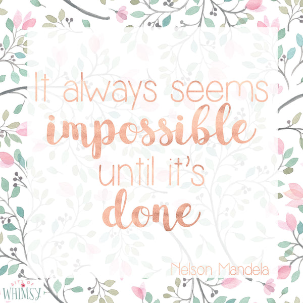 It Always Seems Impossible Until Its Done Printable