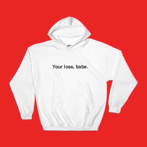Your Loss, Babe. Hoodie