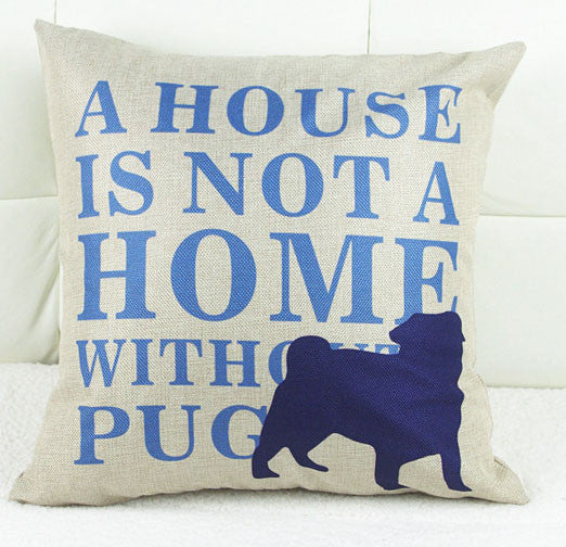 Pug Decor Pillow Case - House Not a Home Without a Pug