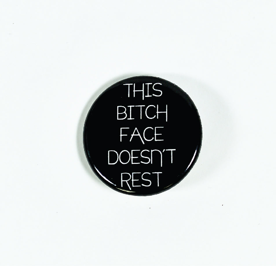 This Bitch Face Doesn't Rest Pinback Button