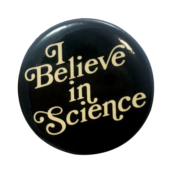 I Believe In Science Button
