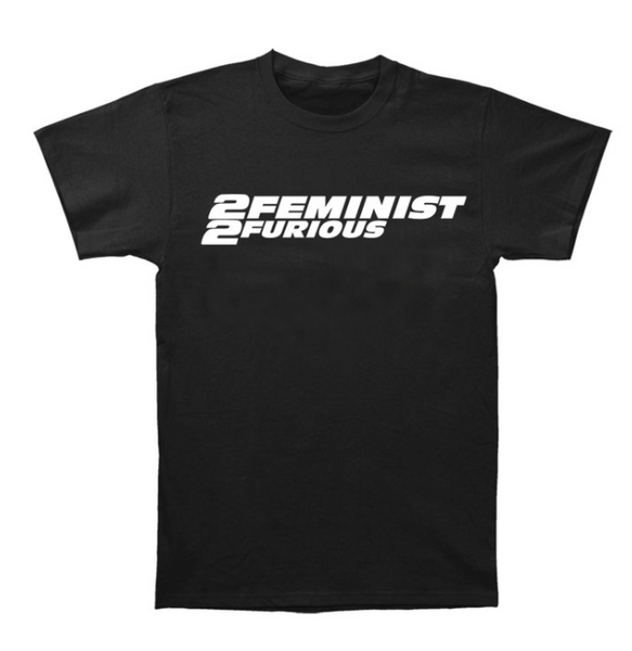 2 Feminist 2 Furious Tee - Girl Power Supply