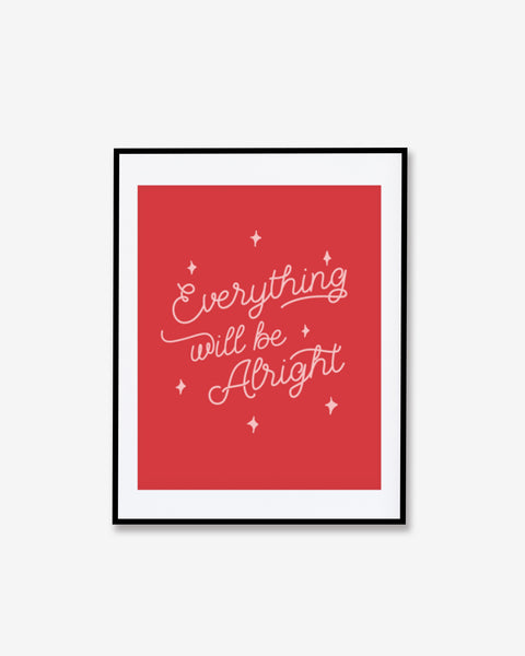 Everything Will Be Alright Print