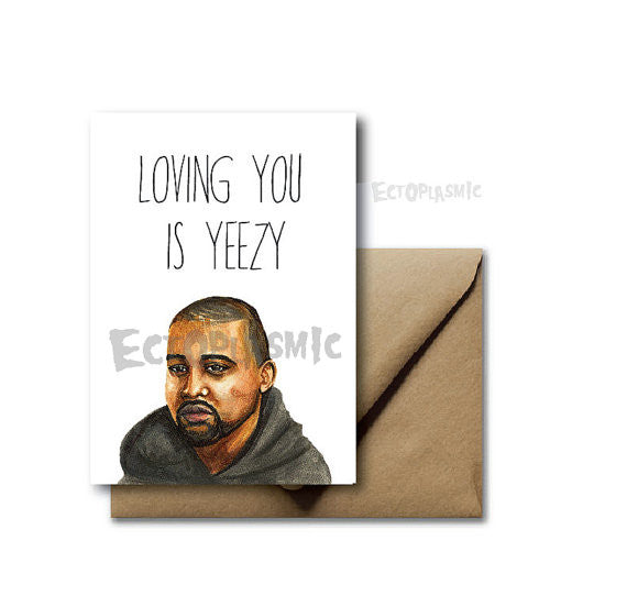 Kanye Loving You is Yeezy Card - Ecotoplasmic