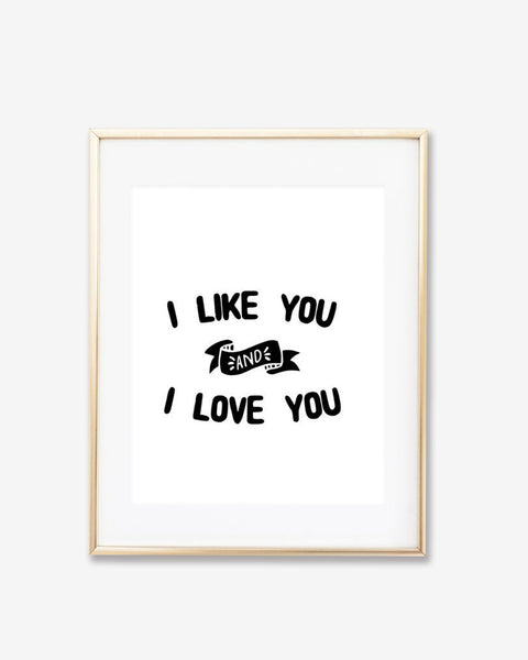 I Like You I Love You Print