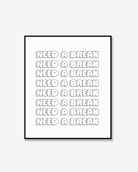 Need A Break Print