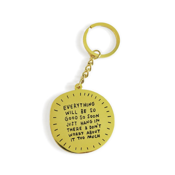 Everything Will Be So Good Keychain