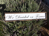 We Decided on FOREVER Handmade Sign