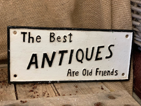 "Cast Iron Sign ""THE BEST ANTIQUES ARE OLD FRIENDS"""