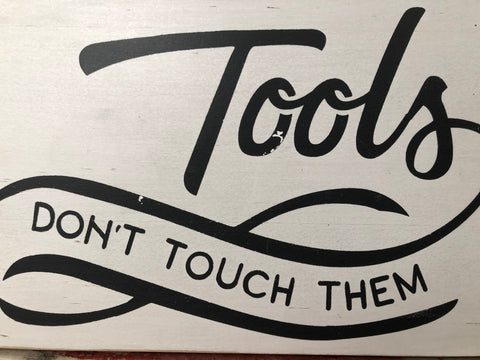 Tools...Don't Touch Them Handmade Sign