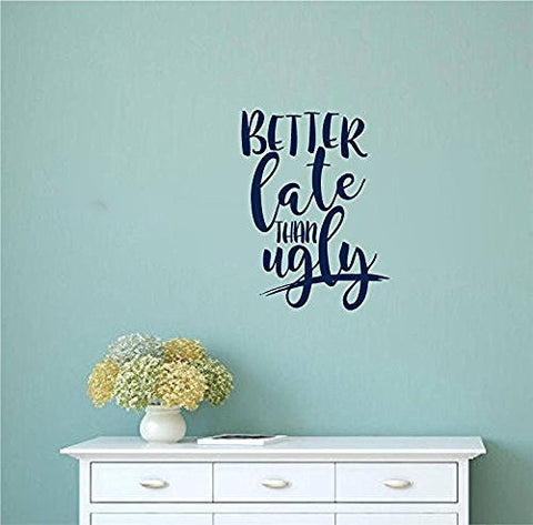Better Late Than Ugly Vinyl Wall Words Decal Sticker Graphic