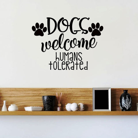 Dogs Welcome Humans Tolerated Vinyl Wall Words Decal Sticker Graphic