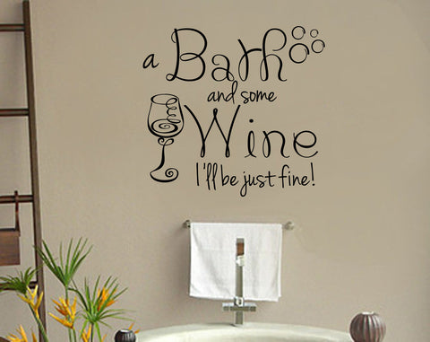 A Bath and Some Wine I'll Be Just Fine Vinyl Wall Words Decal Sticker Graphic - Wall Decal