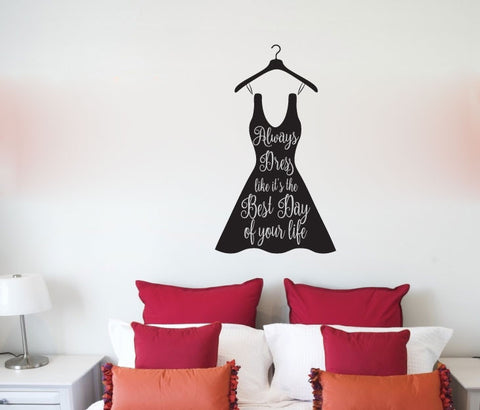 Dress Like It's The Best Day of Your Life Vinyl Wall Words Decal Sticker Graphic
