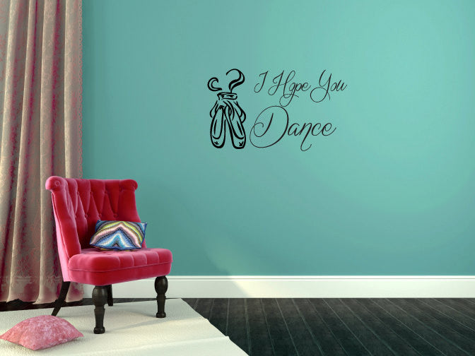 I Hope You Dance Ballet Ballerina Pointe Shoe Vinyl Wall Words Decal Sticker Graphic  - 1